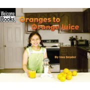 Oranges to Orange Juice by Inez Snyder