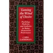 Taming the Wind of Desire by Carol Laderman