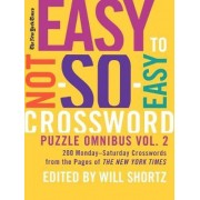 The New York Times Easy to Not-So-Easy Crossword Puzzle Omnibus, Volume 2 by Will Shortz