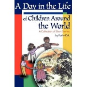A Day in the Life of Children Around the World by Kathy Kirk