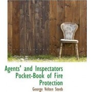 Agents' and Inspectators Pocket-Book of Fire Protection by George Velten Steeb