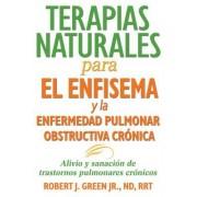 Terapias Naturales Para El Enfisema y La Enfermedad Pulmonar Obstructiva Cronica: Alivio y Sanacion de Trastornos Pulmonares Cronicos