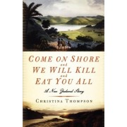 Come on Shore and We Will Kill and Eat You All by Christina Thompson