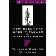Asphodel, That Greeny Flower & Other Love Poems by William Carlos Williams