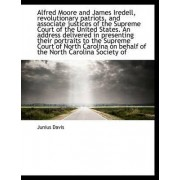 Alfred Moore and James Iredell, Revolutionary Patriots, and Associate Justices of the Supreme Court by Junius Davis
