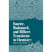 Fourier, Hadamard, and Hilbert Transforms in Chemistry by Alan G. Marshall