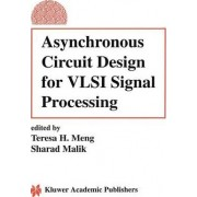 Asynchronous Circuit Design for VLSI Signal Processing by Teresa H. Meng