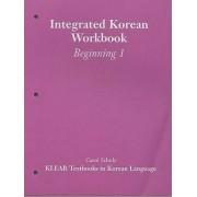 Integrated Korean: Beginning 1: Workbook by Korean Language Education and Research Center (KLEAR)