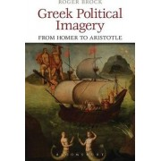 Greek Political Imagery from Homer to Aristotle by Roger Brock