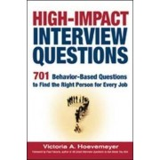 High-Impact Interview Questions; 701 Behaviour-Based Questions to Find the Right Person for Every Job by Victoria A Hoevemeyer
