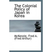 The Colonial Policy of Japan in Korea by McKenzie Fred a (Fred Arthur)