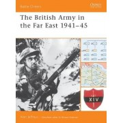 The British Army in the Far East 1941-45 by Mr Alan Jeffreys