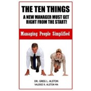 The Ten Things New Managers Must Get Right from the Start by Dr Greg L Alston