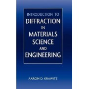 Introduction to Diffraction in Materials Science and Engineering by Aaron D. Krawitz