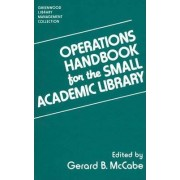 Operations Handbook for the Small Academic Library by Gerard B. McCabe