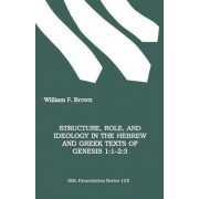 Structure, Role and Ideology in the Hebrew and Greek Texts of Genesis by William P. Brown
