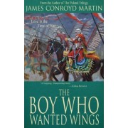 The Boy Who Wanted Wings by James Conroyd Martin