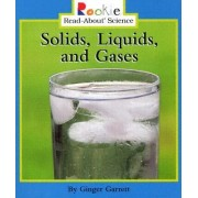Solids, Liquids, and Gases by Ginger Garrett