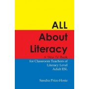 All about Literacy: A How to Book for Teachers of Literacy Level Adult ESL