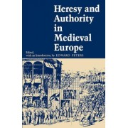Heresy and Authority in Medieval Europe by Edward Peters