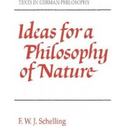 Ideas for a Philosophy of Nature by F. W. J. Von Schelling