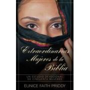 Extraordinarias Mujeres de la Biblia by Eunice Faith Priddy