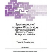 Spectroscopy of Inorganic Bioactivators 1988 by Theo M. Theophanides