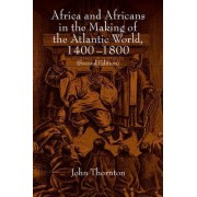 Africa and Africans in the Making of the Atlantic World, 1400-1800 by John K. Thornton