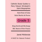 Race for Heaven's Catholic Study Guides for Mary Fabyan Windeatt's Saint Biographies Grade 5 by Janet P McKenzie