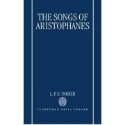 The Songs of Aristophanes by L. P. E. Parker
