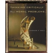 Thinking Critically About Moral Problems by Thomas F. Wall