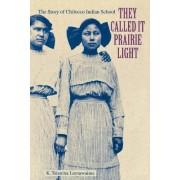 They Called it Prairie Light by K. Tsianina Lomawaima