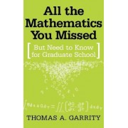 All the Mathematics You Missed by Thomas A. Garrity