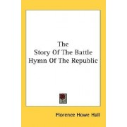 The Story of the Battle Hymn of the Republic by Florence Howe Hall
