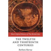 The Twelfth and Thirteenth Centuries by Barbara Harvey