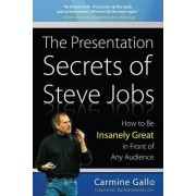 Carmine Gallo The Presentation Secrets of Steve Jobs: How to Be Insanely Great in Front of Any Audience (Business Skills and Development)