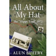 All about My Hat - The Hippy Trail 1972 by MR Alun Buffry Bsc