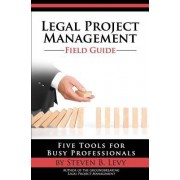Legal Project Management Field Guide by Steven B Levy