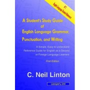 A Student's Study Guide of English Language Grammar, Punctuation, and Writing by C Neil Linton
