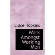 Work Amongst Working Men by Ellice Hopkins