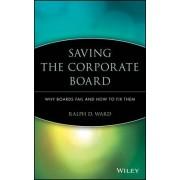 Saving the Corporate Board by Ralph D. Ward