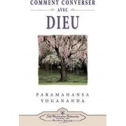Comment Peut-On Converser Avec Dieu? by Paramahansa Yogananda