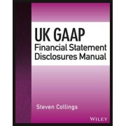 UK GAAP Financial Statement Disclosures Manual by Steven Collings