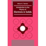 Introduction to the Physics of Electrons in Solids by Brian K. Tanner