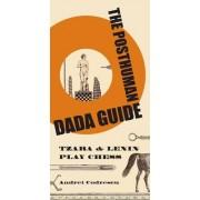 The Posthuman Dada Guide: Tzara & Lenin Play Chess