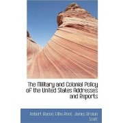 The Military and Colonial Policy of the United States Addresses and Reports by Fellow in Development Economics Robert Bacon