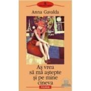As vrea sa ma astepte si pe mine cineva - Anna Gavalda