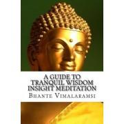 A Guide to Tranquil Wisdom Insight Meditation (T.W.I.M.) by Bhante Vimalaramsi