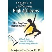 Parents of Happy High Achievers by Marjorie Delbello Ed D