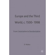 Europe and the Third World, c.1500-1998 by Bernard Waites
